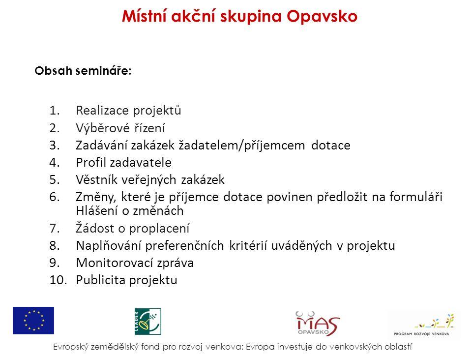 Obsah semináře: 1.Realizace projektů 2.Výběrové řízení 3.Zadávání zakázek žadatelem/příjemcem dotace 4.Profil zadavatele 5.Věstník veřejných zakázek 6