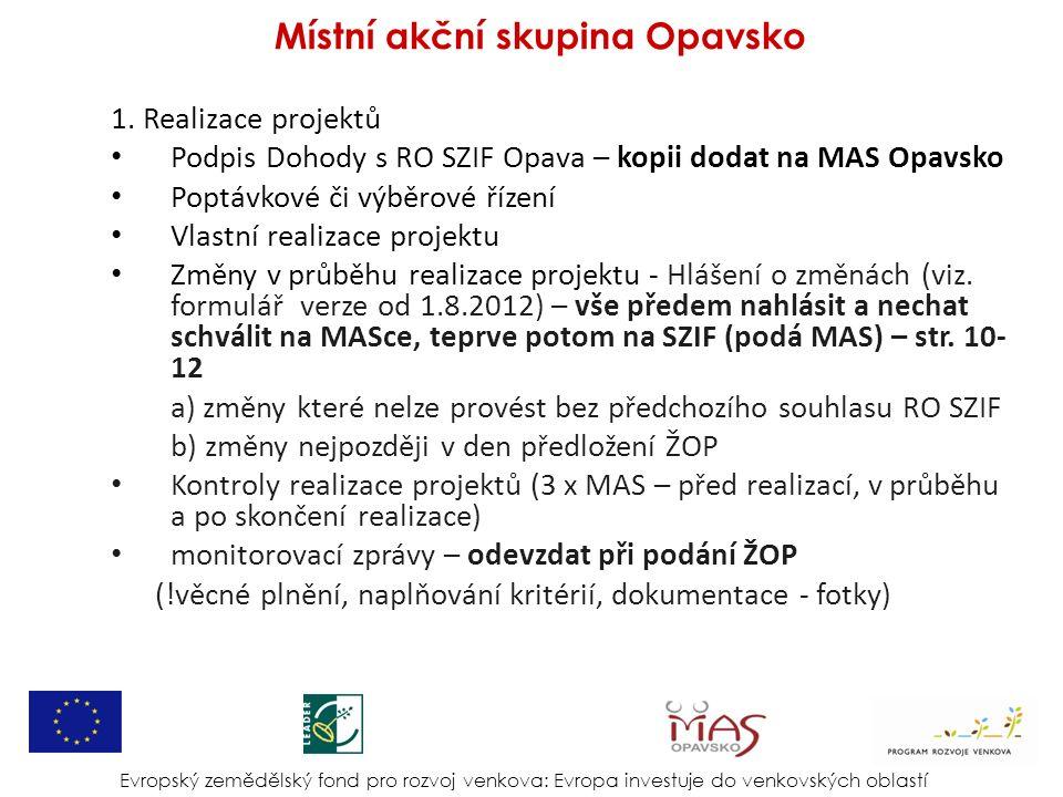 1. Realizace projektů Podpis Dohody s RO SZIF Opava – kopii dodat na MAS Opavsko Poptávkové či výběrové řízení Vlastní realizace projektu Změny v průb