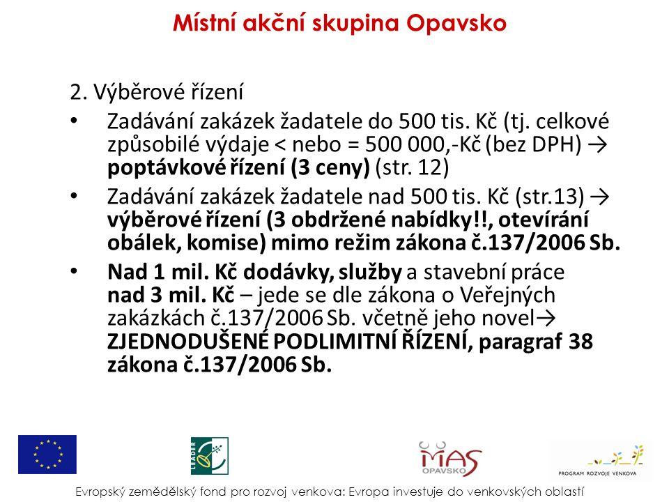 2. Výběrové řízení Zadávání zakázek žadatele do 500 tis. Kč (tj. celkové způsobilé výdaje < nebo = 500 000,-Kč (bez DPH) → poptávkové řízení (3 ceny)