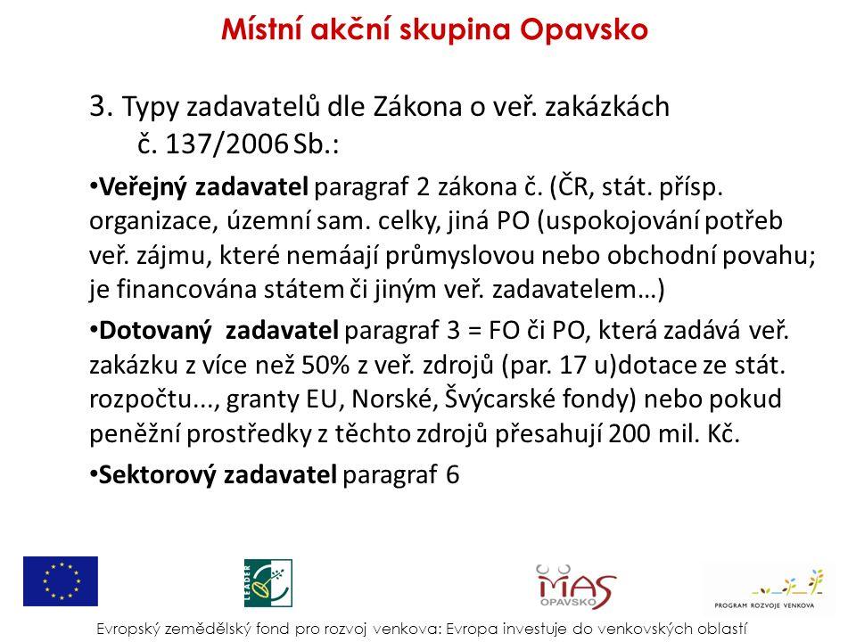 3. Typy zadavatelů dle Zákona o veř. zakázkách č. 137/2006 Sb.: Veřejný zadavatel paragraf 2 zákona č. (ČR, stát. přísp. organizace, územní sam. celky