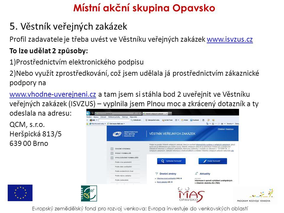 5. Věstník veřejných zakázek Profil zadavatele je třeba uvést ve Věstníku veřejných zakázek www.isvzus.czwww.isvzus.cz To lze udělat 2 způsoby: 1)Pros