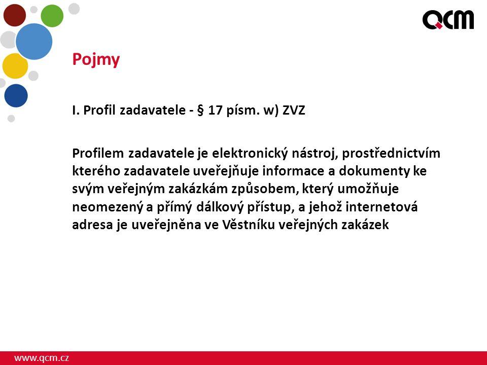 www.qcm.cz Pojmy I. Profil zadavatele - § 17 písm. w) ZVZ Profilem zadavatele je elektronický nástroj, prostřednictvím kterého zadavatele uveřejňuje i
