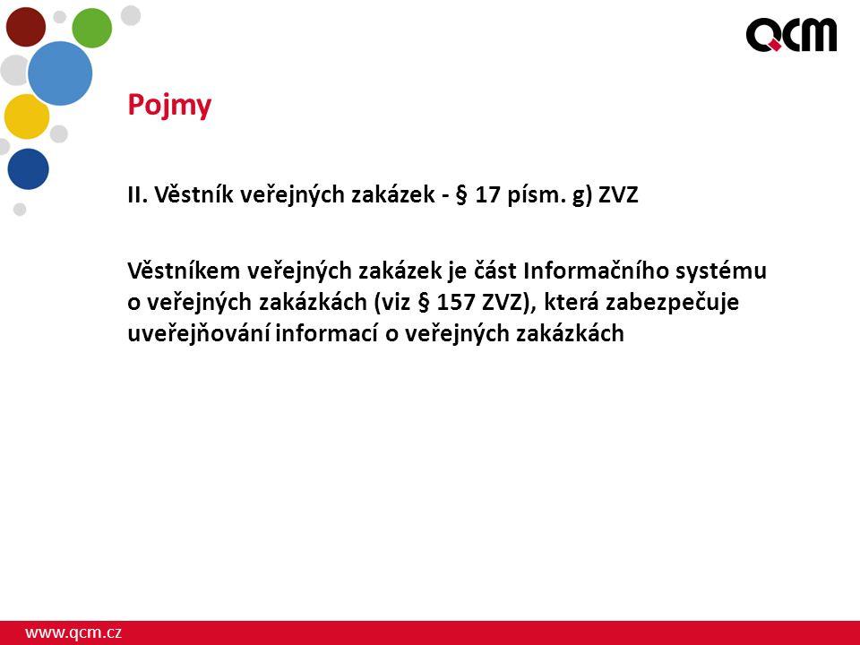 www.qcm.cz Pojmy II. Věstník veřejných zakázek - § 17 písm. g) ZVZ Věstníkem veřejných zakázek je část Informačního systému o veřejných zakázkách (viz