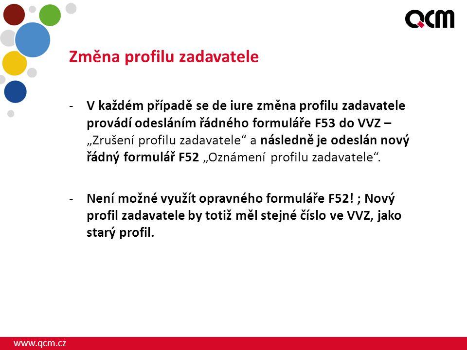 """www.qcm.cz Změna profilu zadavatele -V každém případě se de iure změna profilu zadavatele provádí odesláním řádného formuláře F53 do VVZ – """"Zrušení pr"""
