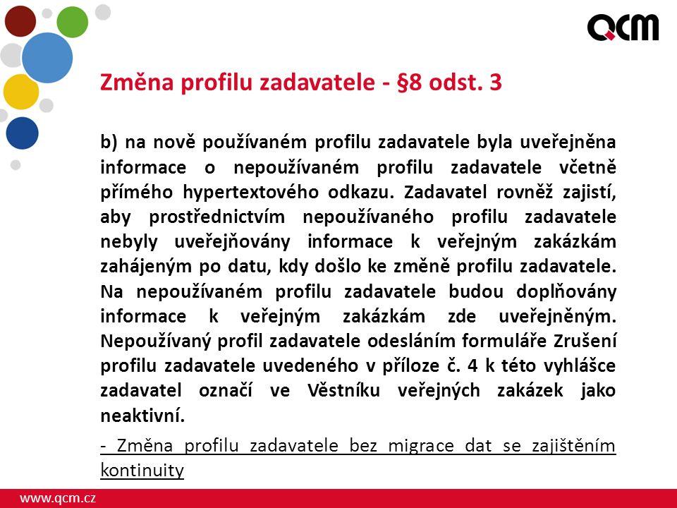 www.qcm.cz Změna profilu zadavatele - §8 odst. 3 b) na nově používaném profilu zadavatele byla uveřejněna informace o nepoužívaném profilu zadavatele