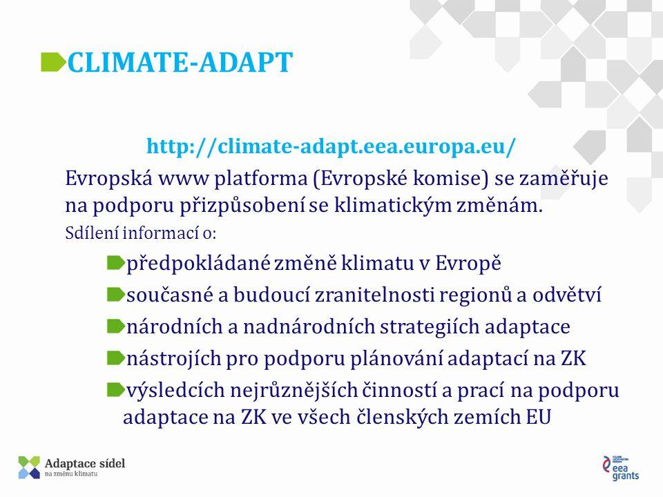 CLIMATE-ADAPT http://climate-adapt.eea.europa.eu/ Evropská www platforma (Evropské komise) se zaměřuje na podporu přizpůsobení se klimatickým změnám.
