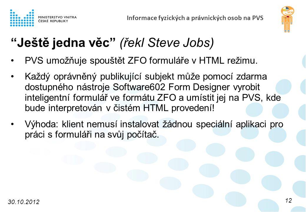 Informace fyzických a právnických osob na PVS Ještě jedna věc (řekl Steve Jobs) PVS umožňuje spouštět ZFO formuláře v HTML režimu.