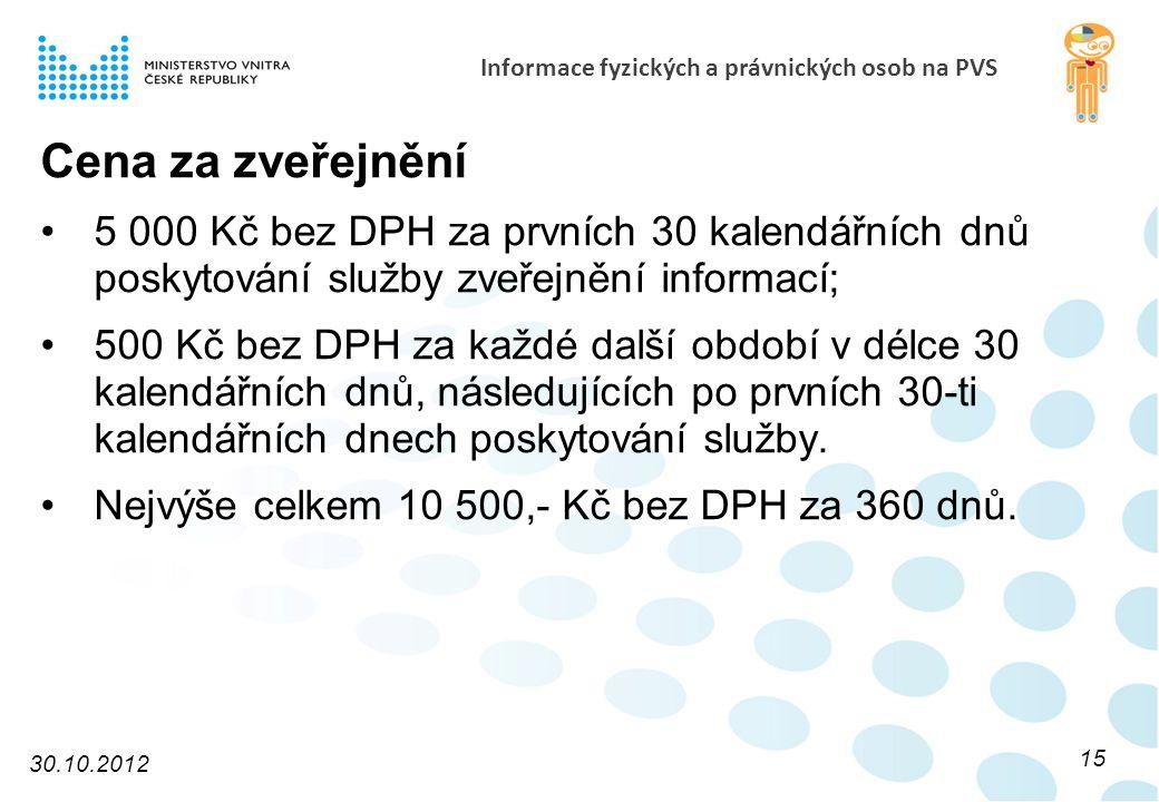 Informace fyzických a právnických osob na PVS Cena za zveřejnění 5 000 Kč bez DPH za prvních 30 kalendářních dnů poskytování služby zveřejnění informací; 500 Kč bez DPH za každé další období v délce 30 kalendářních dnů, následujících po prvních 30-ti kalendářních dnech poskytování služby.