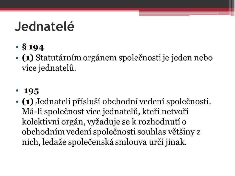 Jednatelé § 194 (1) Statutárním orgánem společnosti je jeden nebo více jednatelů.