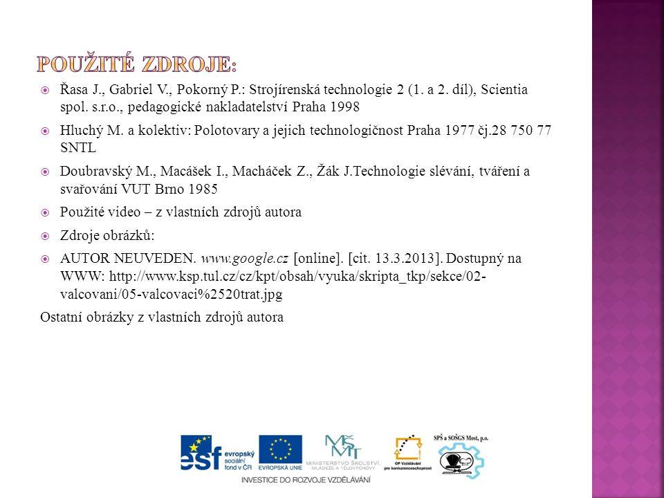  Řasa J., Gabriel V., Pokorný P.: Strojírenská technologie 2 (1. a 2. díl), Scientia spol. s.r.o., pedagogické nakladatelství Praha 1998  Hluchý M.
