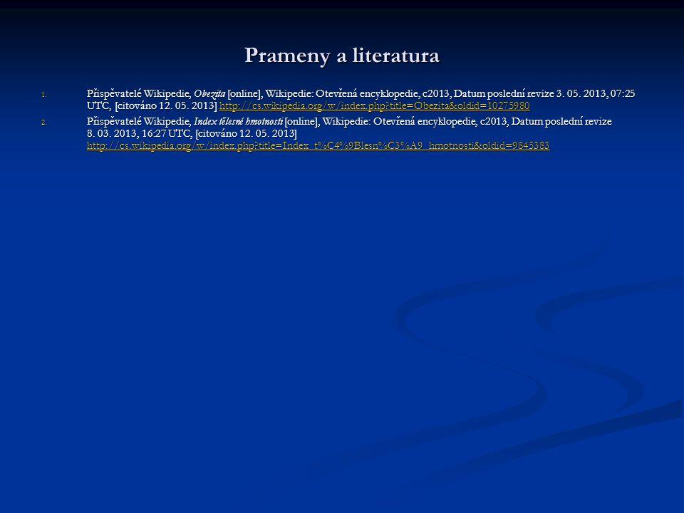 Prameny a literatura 1. Přispěvatelé Wikipedie, Obezita [online], Wikipedie: Otevřená encyklopedie, c2013, Datum poslední revize 3. 05. 2013, 07:25 UT