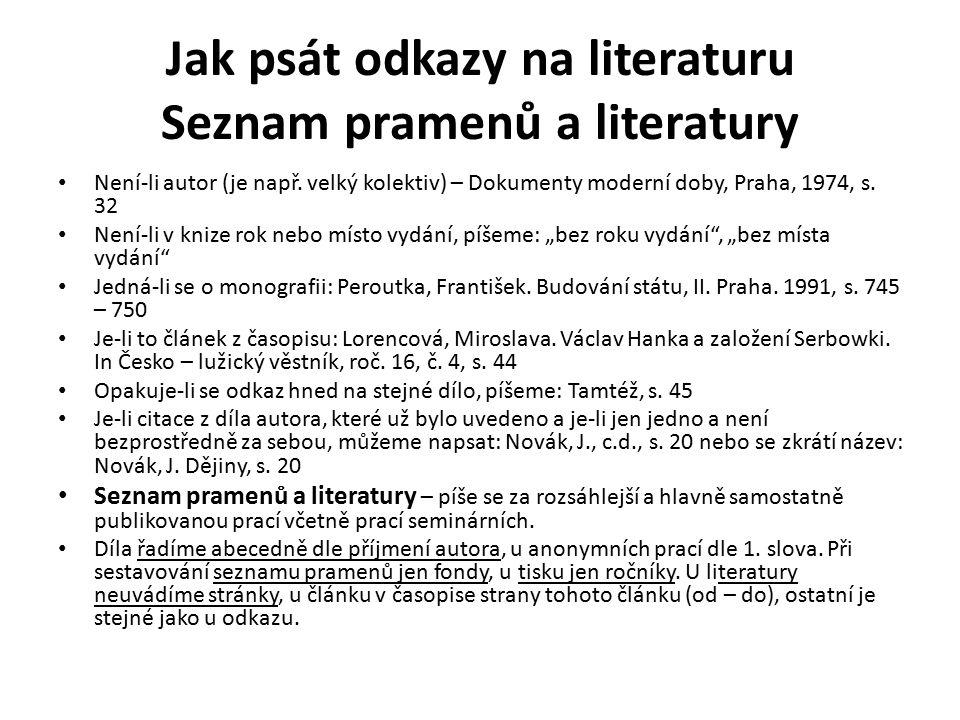 Jak psát odkazy na literaturu Seznam pramenů a literatury Není-li autor (je např.