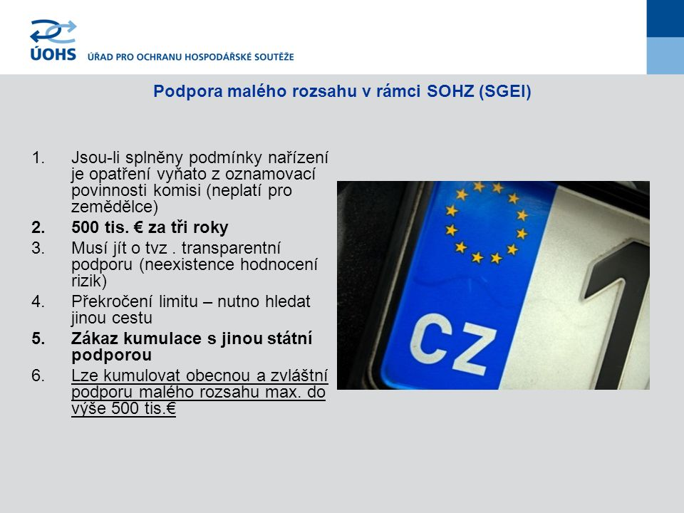 Podpora malého rozsahu v rámci SOHZ (SGEI) 1.Jsou-li splněny podmínky nařízení je opatření vyňato z oznamovací povinnosti komisi (neplatí pro zemědělce) 2.500 tis.