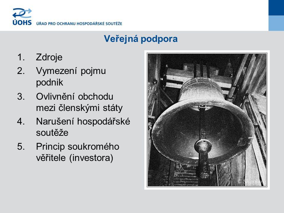 Veřejná podpora 1.Zdroje 2.Vymezení pojmu podnik 3.Ovlivnění obchodu mezi členskými státy 4.Narušení hospodářské soutěže 5.Princip soukromého věřitele (investora)