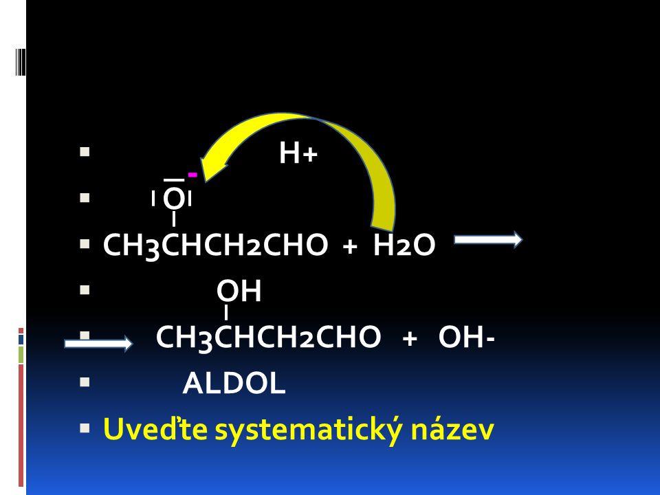  H+  O  CH3CHCH2CHO + H2O  OH  CH3CHCH2CHO + OH-  ALDOL  Uveďte systematický název -