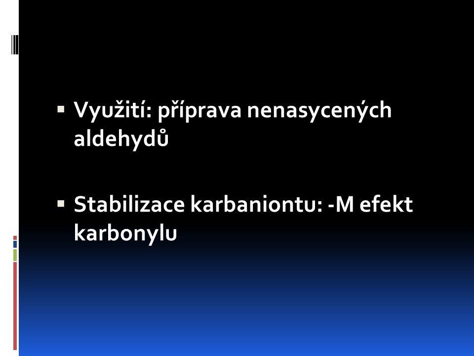  Využití: příprava nenasycených aldehydů  Stabilizace karbaniontu: -M efekt karbonylu