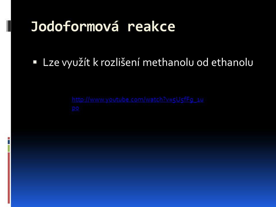 Jodoformová reakce  Lze využít k rozlišení methanolu od ethanolu http://www.youtube.com/watch?v=5U5fFg_1u p0