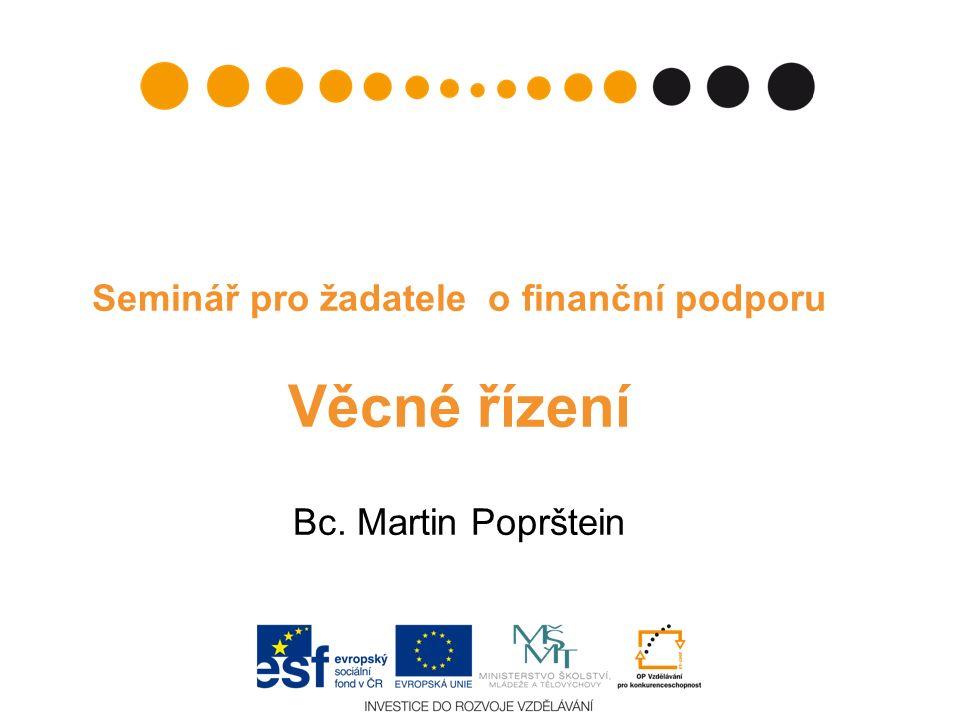 Seminář pro žadatele o finanční podporu Věcné řízení Bc. Martin Poprštein