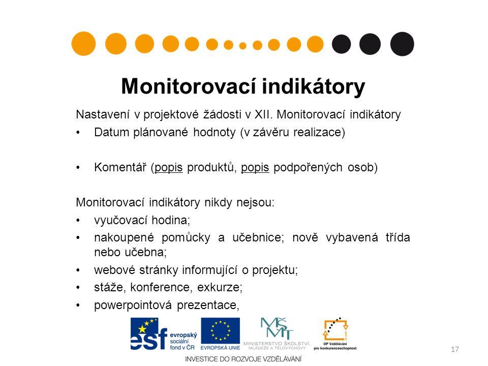 Monitorovací indikátory Nastavení v projektové žádosti v XII. Monitorovací indikátory Datum plánované hodnoty (v závěru realizace) Komentář (popis pro