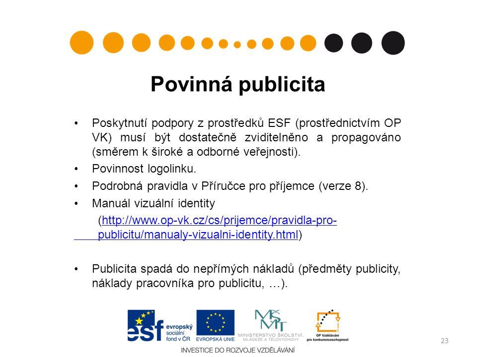 Povinná publicita Poskytnutí podpory z prostředků ESF (prostřednictvím OP VK) musí být dostatečně zviditelněno a propagováno (směrem k široké a odborn