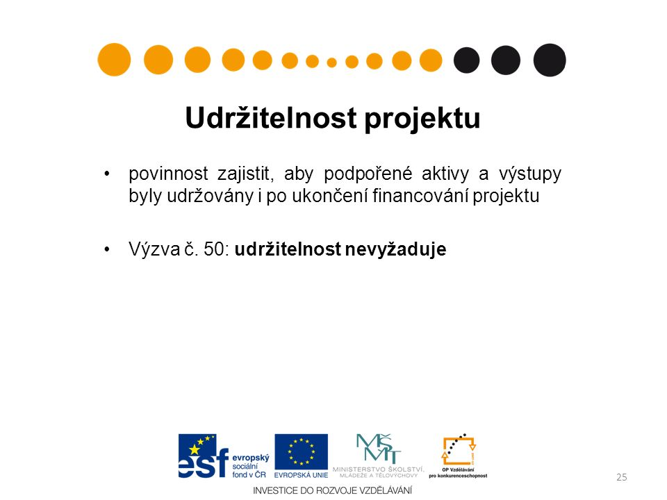 Udržitelnost projektu povinnost zajistit, aby podpořené aktivy a výstupy byly udržovány i po ukončení financování projektu Výzva č. 50: udržitelnost n
