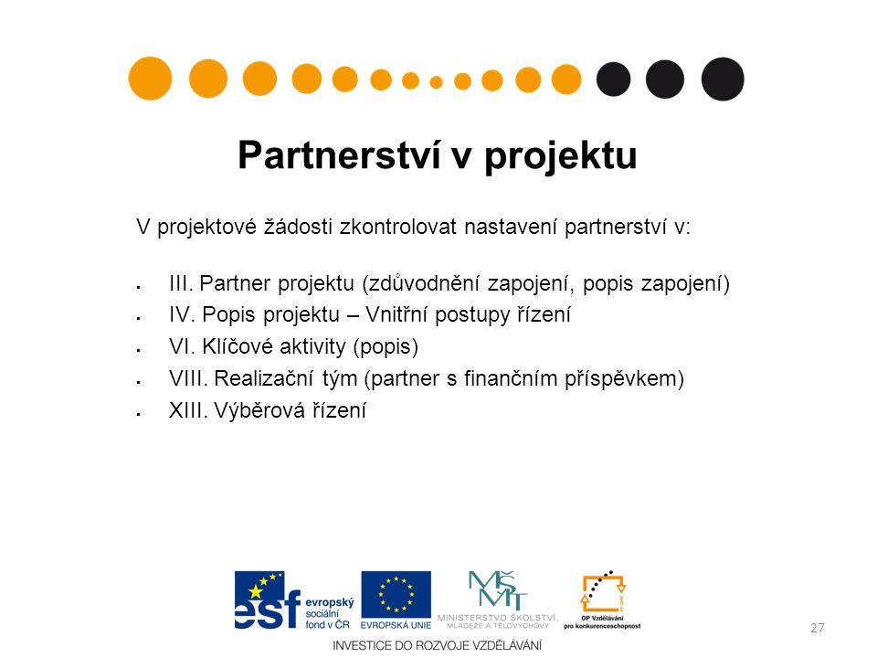 Partnerství v projektu V projektové žádosti zkontrolovat nastavení partnerství v:  III. Partner projektu (zdůvodnění zapojení, popis zapojení)  IV.