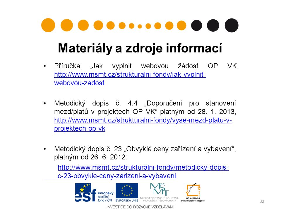 """Materiály a zdroje informací Příručka """"Jak vyplnit webovou žádost OP VK http://www.msmt.cz/strukturalni-fondy/jak-vyplnit- webovou-zadost http://www.m"""