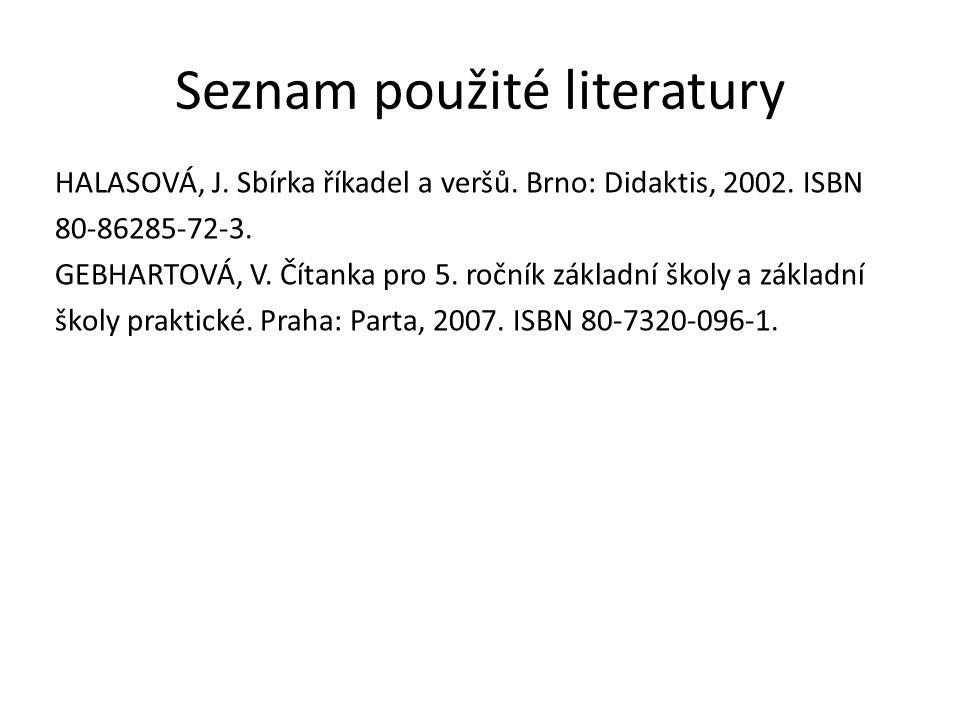 Seznam použité literatury HALASOVÁ, J. Sbírka říkadel a veršů.