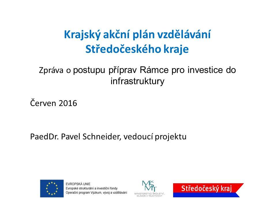 Krajský akční plán vzdělávání Středočeského kraje Zpráva o postupu příprav Rámce pro investice do infrastruktury Červen 2016 PaedDr.