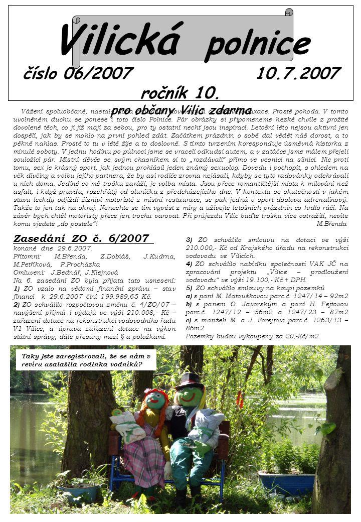 Vilická polnice číslo 06/2007 10.7.2007 ročník 10. pro občany Vilic zdarma Vážení spoluobčané, nastala doba prázdnin, dovolených a celkové relaxace. P
