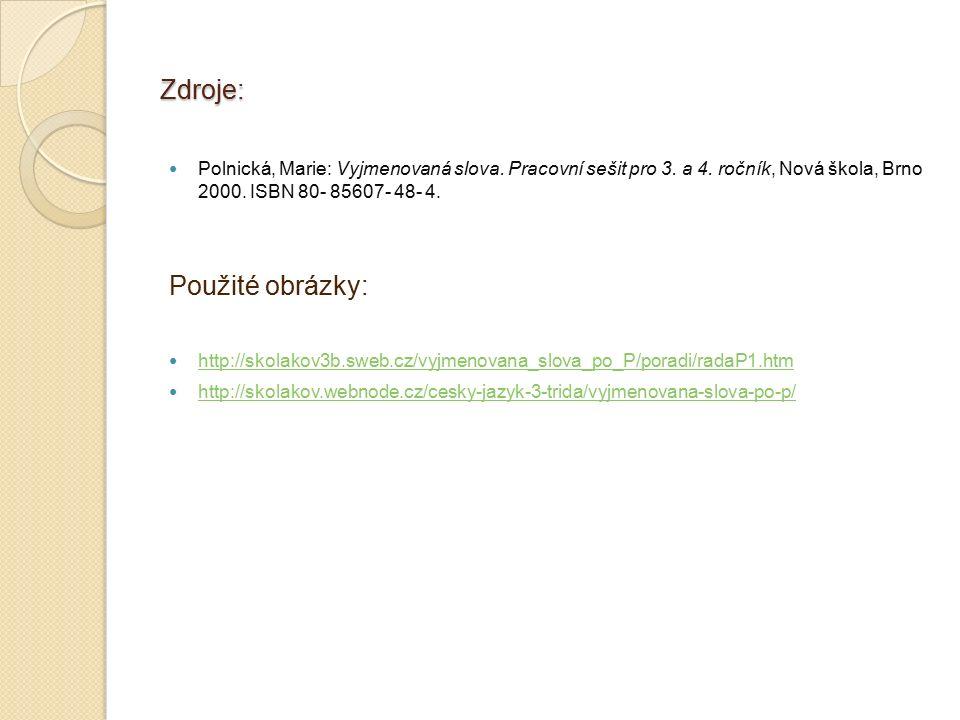 Zdroje: Polnická, Marie: Vyjmenovaná slova. Pracovní sešit pro 3. a 4. ročník, Nová škola, Brno 2000. ISBN 80- 85607- 48- 4. Použité obrázky: http://s