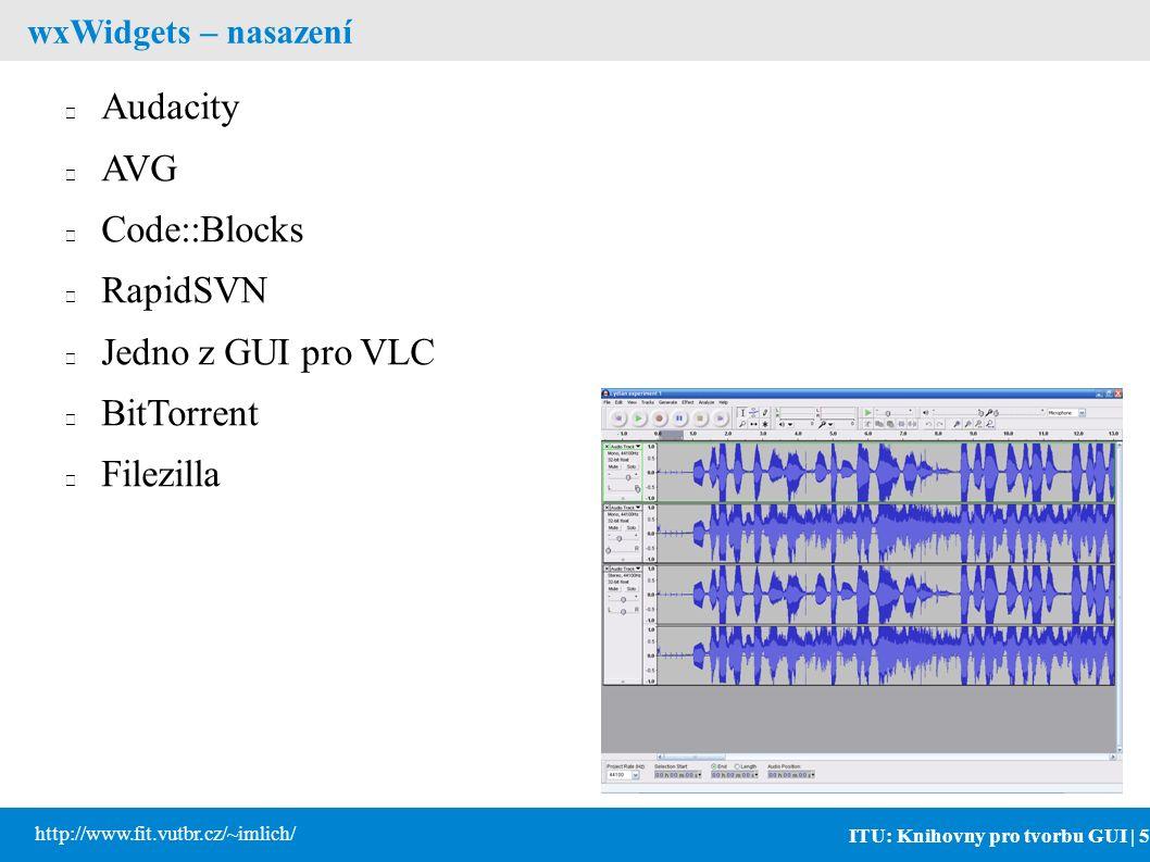 ITU: Knihovny pro tvorbu GUI | 5 http://www.fit.vutbr.cz/~imlich/ wxWidgets – nasazení Audacity AVG Code::Blocks RapidSVN Jedno z GUI pro VLC BitTorrent Filezilla