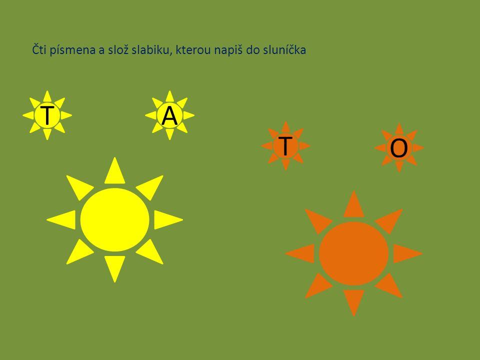 Čti písmena a slož slabiku, kterou napiš do sluníčka TA T O