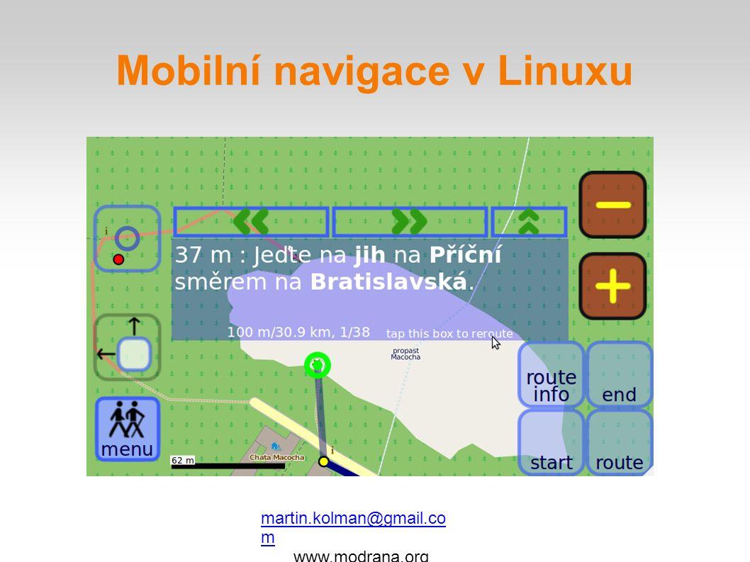 Mobilní navigace v Linuxu martin.kolman@gmail.co m www.modrana.org