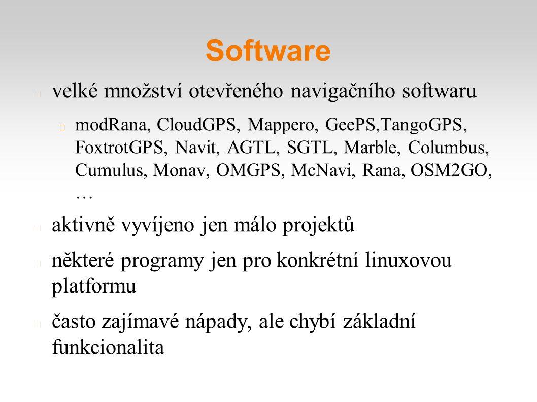 Software velké množství otevřeného navigačního softwaru modRana, CloudGPS, Mappero, GeePS,TangoGPS, FoxtrotGPS, Navit, AGTL, SGTL, Marble, Columbus, Cumulus, Monav, OMGPS, McNavi, Rana, OSM2GO, … aktivně vyvíjeno jen málo projektů některé programy jen pro konkrétní linuxovou platformu často zajímavé nápady, ale chybí základní funkcionalita