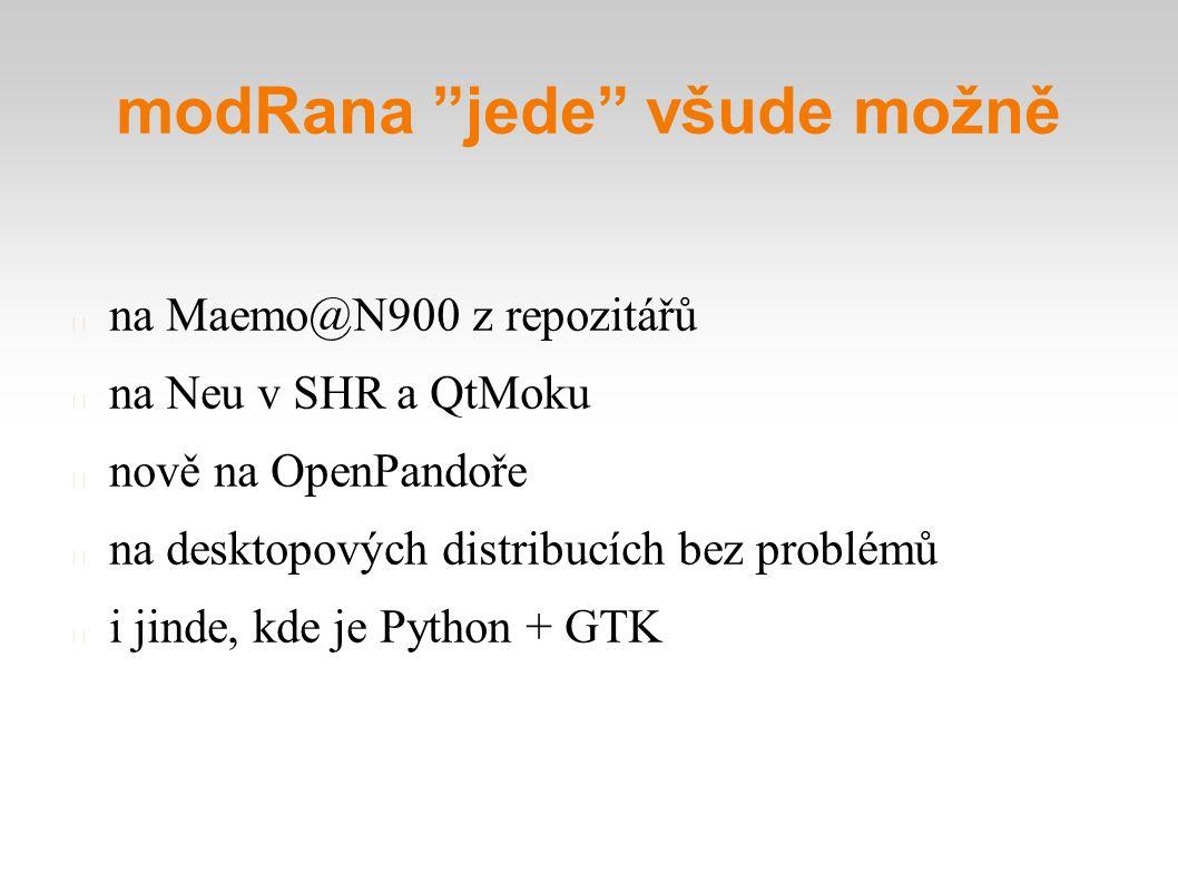modRana jede všude možně na Maemo@N900 z repozitářů na Neu v SHR a QtMoku nově na OpenPandoře na desktopových distribucích bez problémů i jinde, kde je Python + GTK