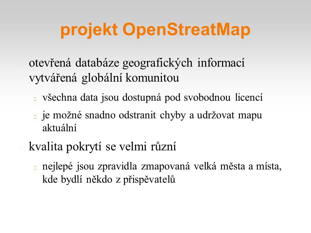 projekt OpenStreatMap otevřená databáze geografických informací vytvářená globální komunitou všechna data jsou dostupná pod svobodnou licencí je možné snadno odstranit chyby a udržovat mapu aktuální kvalita pokrytí se velmi různí nejlepé jsou zpravidla zmapovaná velká města a místa, kde bydlí někdo z přispěvatelů