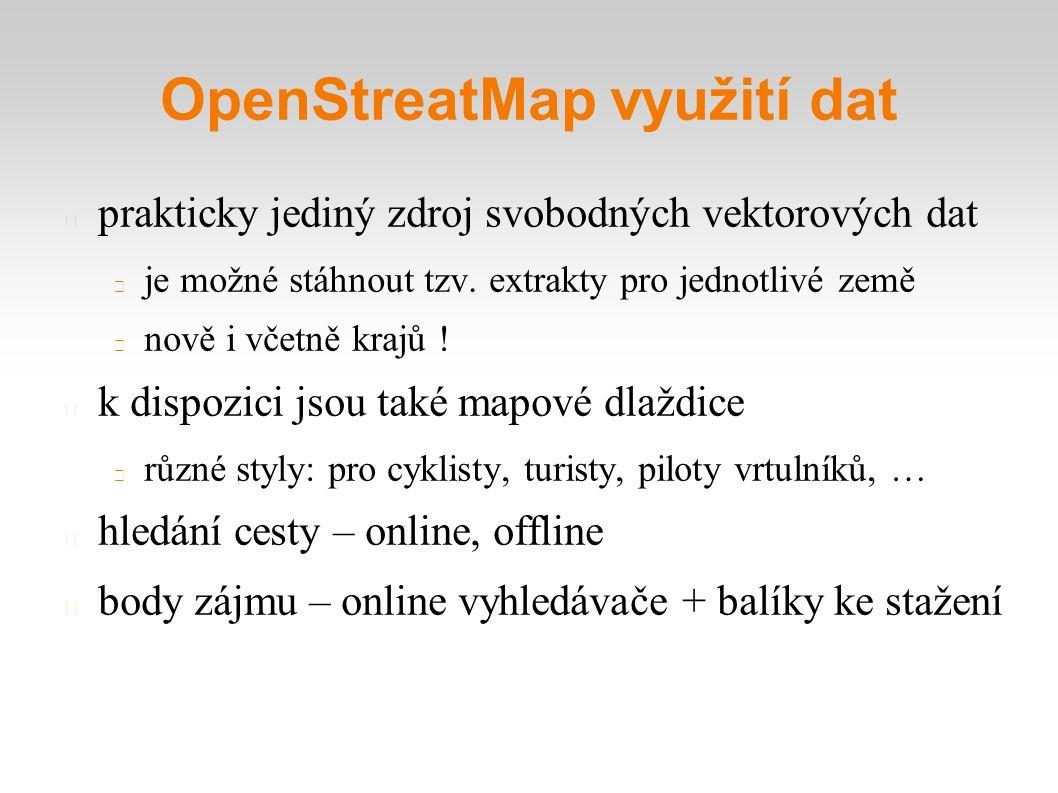 OpenStreatMap využití dat prakticky jediný zdroj svobodných vektorových dat je možné stáhnout tzv.