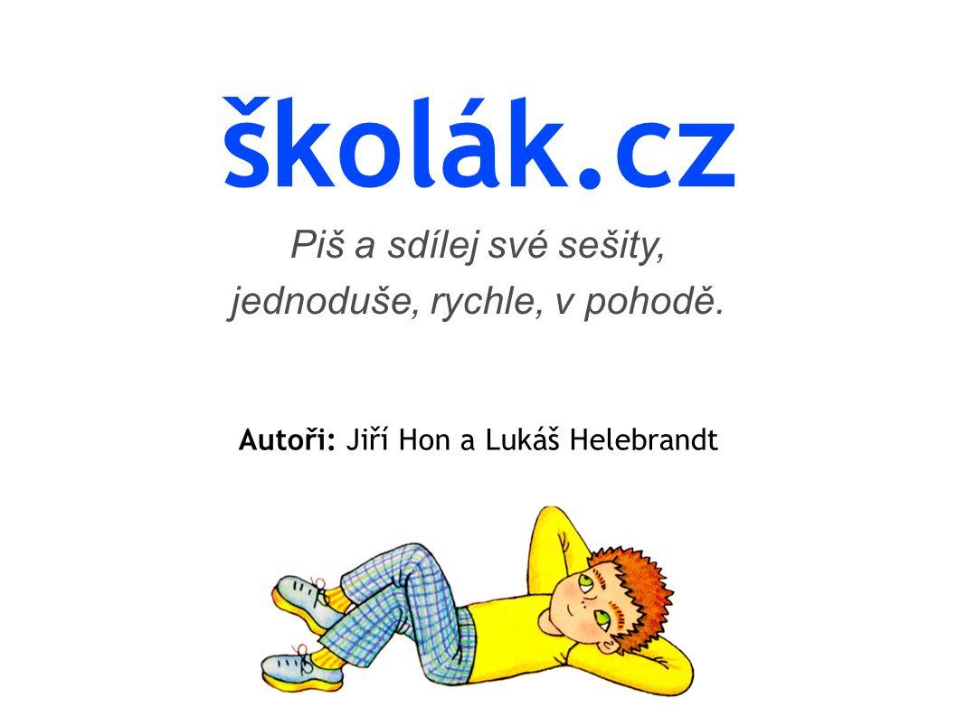 školák.cz Piš a sdílej své sešity, jednoduše, rychle, v pohodě. Autoři: Jiří Hon a Lukáš Helebrandt