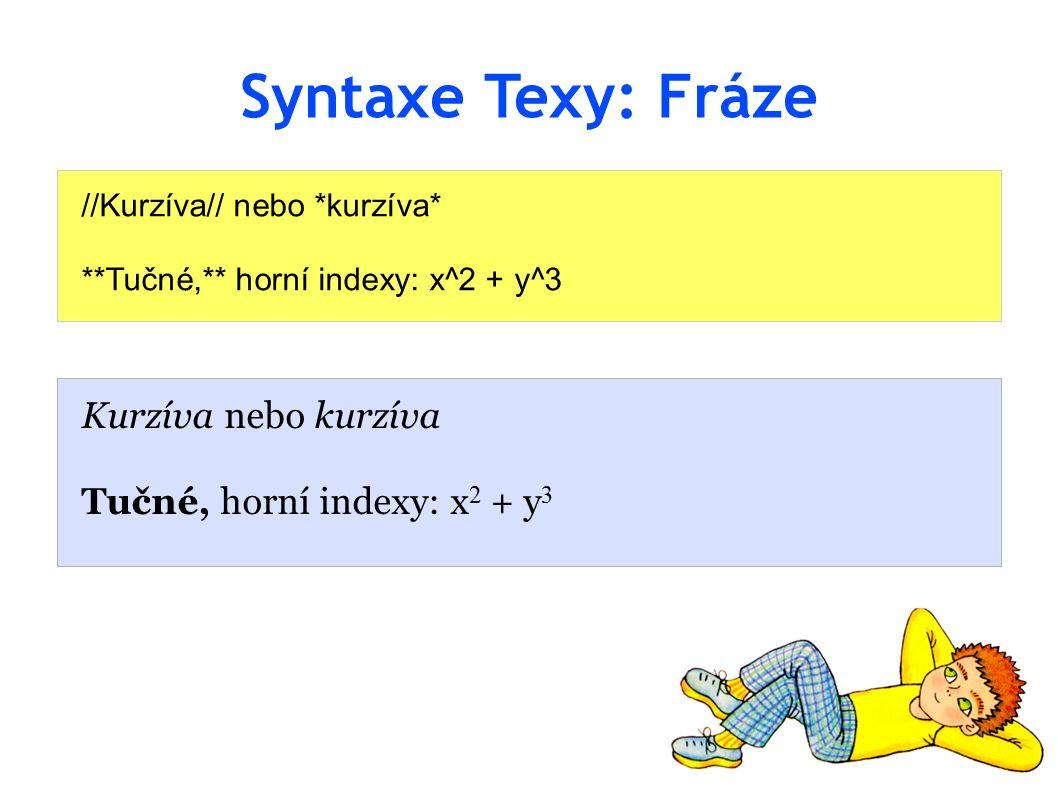 Syntaxe Texy: Fráze //Kurzíva// nebo *kurzíva* **Tučné,** horní indexy: x^2 + y^3 Kurzíva nebo kurzíva Tučné, horní indexy: x 2 + y 3