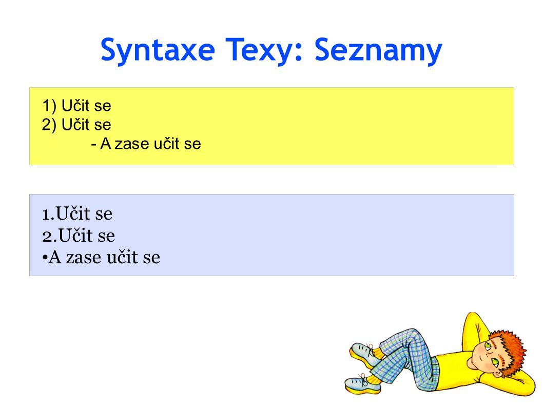 Syntaxe Texy: Seznamy 1) Učit se 2) Učit se - A zase učit se 1.Učit se 2.Učit se A zase učit se
