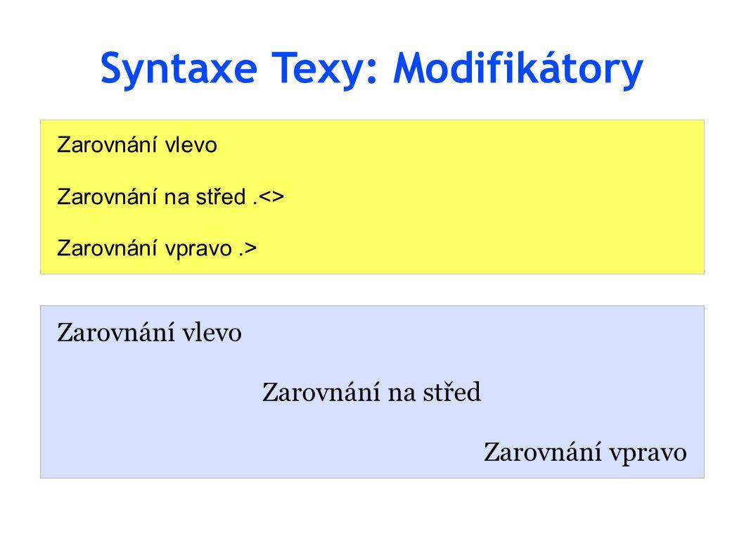 Syntaxe Texy: Modifikátory Zarovnání vlevo Zarovnání na střed.<> Zarovnání vpravo.> Zarovnání vlevo Zarovnání na střed Zarovnání vpravo
