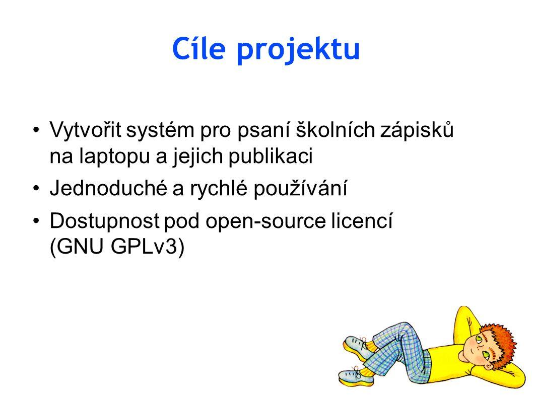 Cíle projektu Vytvořit systém pro psaní školních zápisků na laptopu a jejich publikaci Jednoduché a rychlé používání Dostupnost pod open-source licencí (GNU GPLv3)