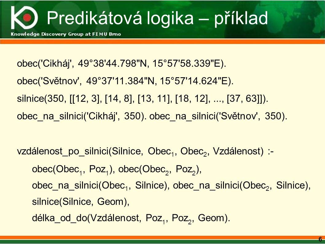 6 Predikátová logika – příklad obec( Cikháj , 49°38 44.798 N, 15°57 58.339 E).
