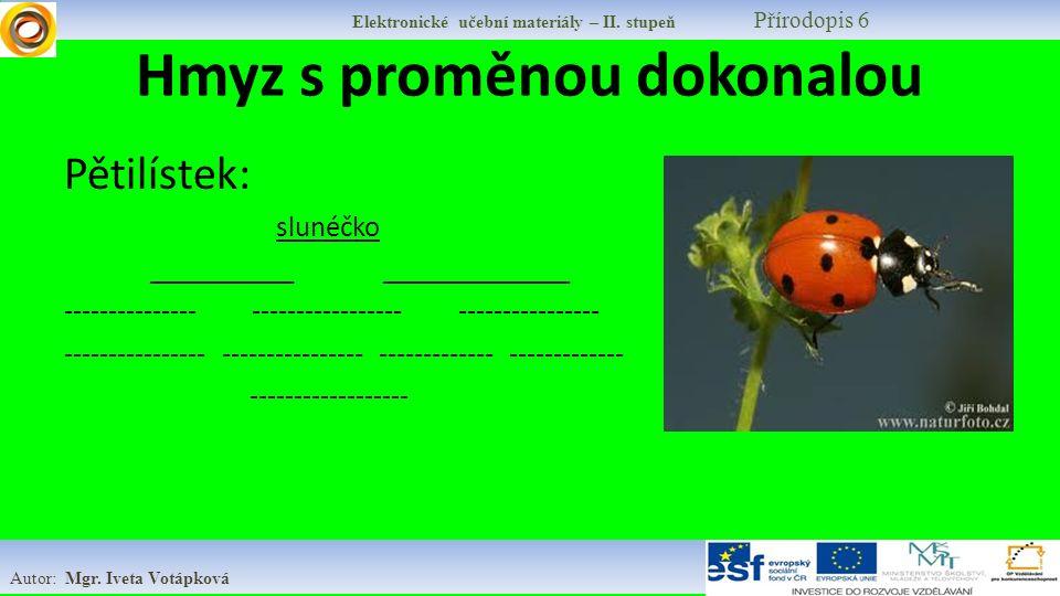 Charakteristika skupiny: -Nejvyvinutější hmyz má životní cyklus, který zahrnuje dokonalou proměnu.