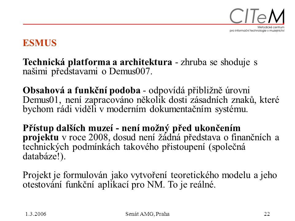1.3.2006Senát AMG, Praha22 ESMUS Technická platforma a architektura - zhruba se shoduje s našimi představami o Demus007.