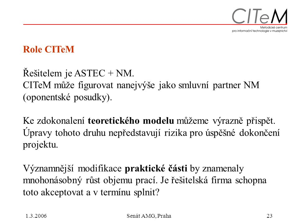 1.3.2006Senát AMG, Praha23 Role CITeM Řešitelem je ASTEC + NM.
