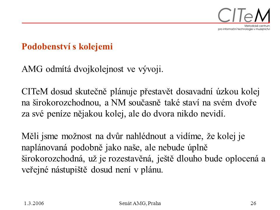 1.3.2006Senát AMG, Praha26 Podobenství s kolejemi AMG odmítá dvojkolejnost ve vývoji.