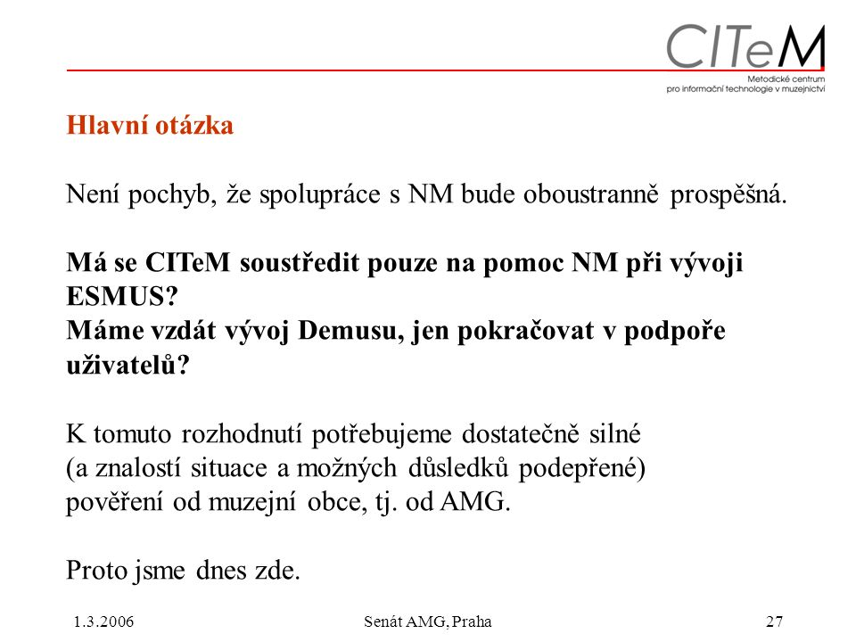 1.3.2006Senát AMG, Praha27 Hlavní otázka Není pochyb, že spolupráce s NM bude oboustranně prospěšná.