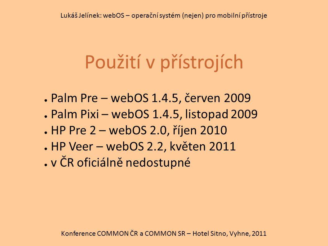Použití v přístrojích Konference COMMON ČR a COMMON SR – Hotel Sitno, Vyhne, 2011 Lukáš Jelínek: webOS – operační systém (nejen) pro mobilní přístroje
